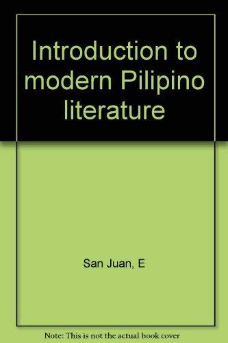 Introduction to modern Pilipino literature: San Juan, E