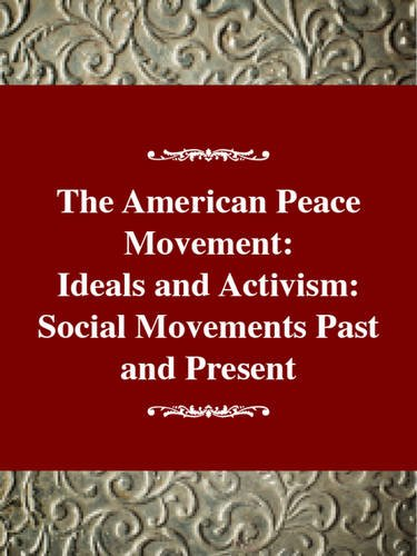 9780805738513: American Peace Movement: Ideals and Activism (Twayne's Social Movements Series)