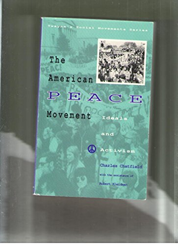 9780805738520: The American Peace Movement: Ideals and Activism (Social Movements Past and Present)