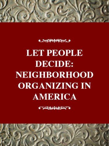 9780805738605: Social Movements Past and Present Series: Let the People Decide: Neighborhood Organizing in America, Updated Edition