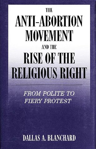 9780805738728: The Anti-Abortion Movement and the Rise of the Religious Right: From Polite to Fiery Protest (Social Movements Past and Present Series)