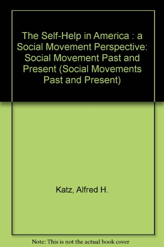 9780805738780: The Self-Help in America: A Social Movement Perspective (Social Movements Past and Present)