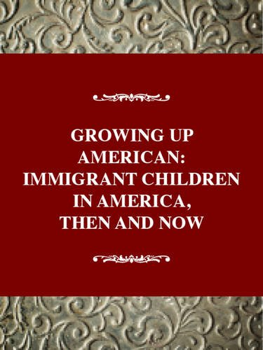 History of American Childhood Series: Growing Up American: Immigrant Children (cloth) (Twayne'...