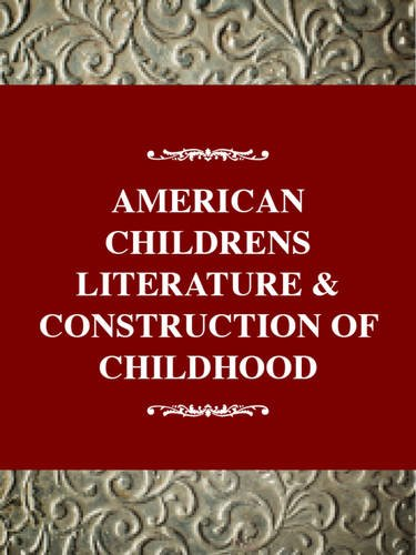 American Children's Literature and the Construction of Childhood
