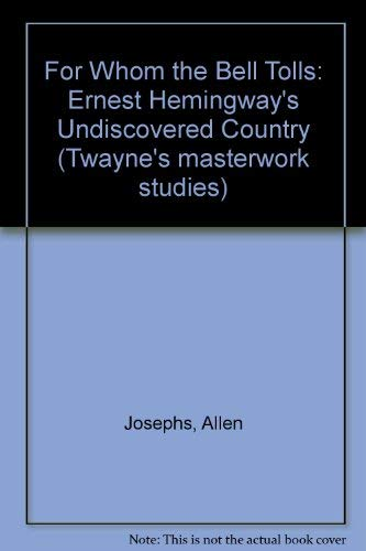 9780805744569: For Whom the Bell Tolls: Ernest Hemingway's Undiscovered Country (Twayne's Masterwork Studies)