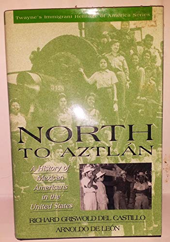 9780805745863: North to Aztl an: A History of Mexican Americans in the United States (Twayne's immigrant heritage of America series)