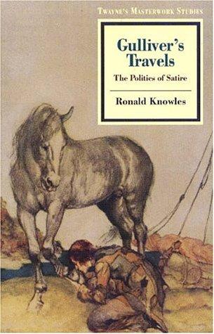 Gulliver's Travels: The Politics of Satire (Twayne's Masterworks Studies): Knowles, ...