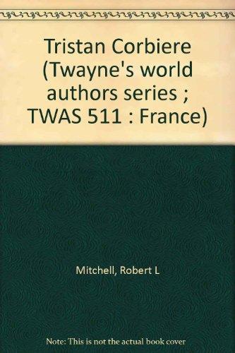 9780805763522: Tristan Corbiere (Twayne's world authors series ; TWAS 511 : France)