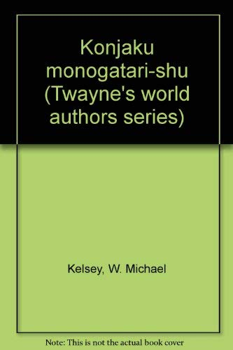 Konjaku monogatari-shu (Twayne's world authors series): Kelsey, W. Michael