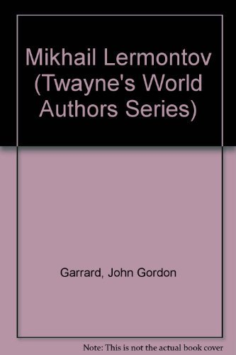 Mikhail Lermontov (Twayne's World Authors Series): Garrard, John Gordon