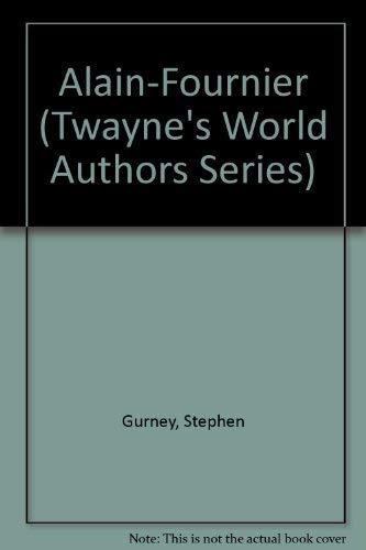 Alain-Fournier (Twayne's World Authors Series): Gurney, Stephen