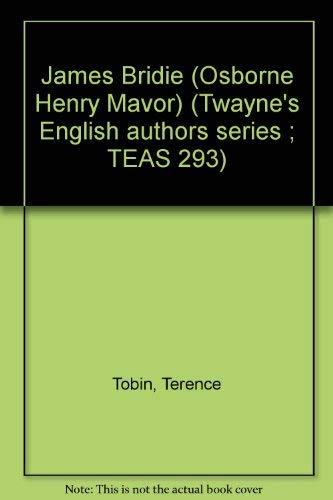 James Bridie (Osborne Henry Mavor) (Twayne's English authors series ; TEAS 293) Tobin, Terence