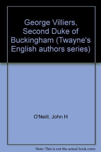 George Villiers, Second Duke of Buckingham (Twayne's English authors series) O'Neill, ...