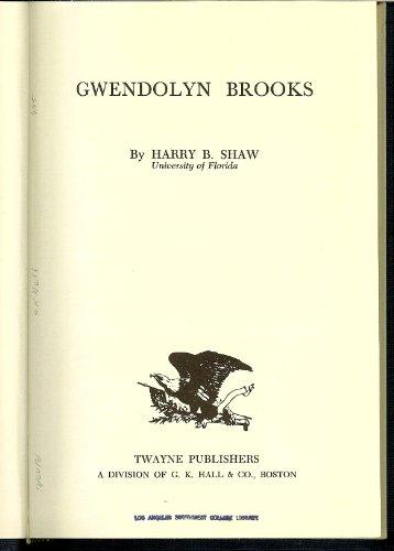 Gwendolyn Brooks (Twayne's United States Authors Series): Shaw, Harry B.