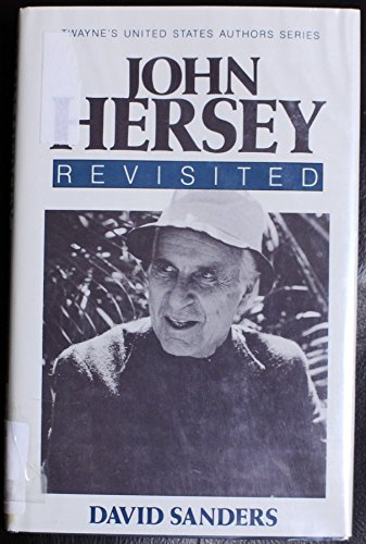 John Hersey Revisited (Twayne's United States Authors Series): Sanders, David