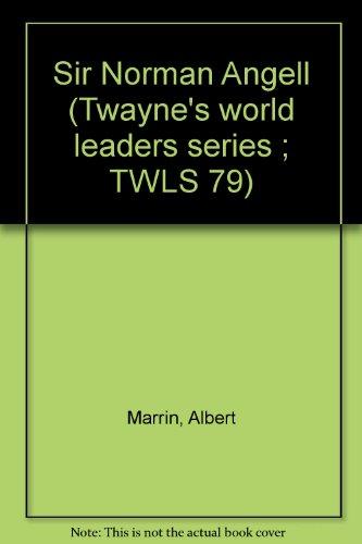 Sir Norman Angell (Twayne's world leaders series ; TWLS 79): Albert Marrin