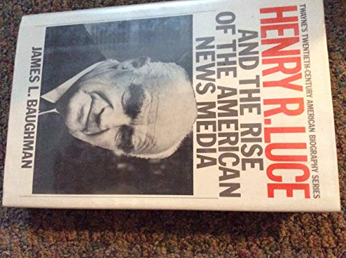9780805777550: Henry R. Luce and the Rise of the American News Media