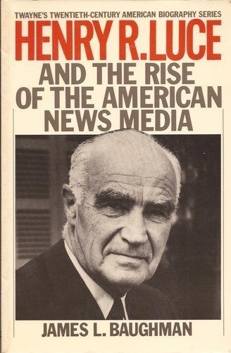 9780805777819: Henry R. Luce and the Rise of the American News Media (Twayne's 20th Century American Biography Series)