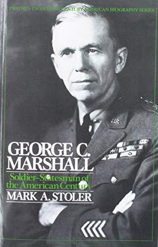 Twentieth Century American Biography Series: George C. Marshall: Mark A Stoler