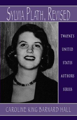 Sylvia Plath, Revised (Hardback): Caroline King Barnard Hall