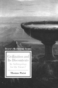 Masterwork Studies Series: Civilization and Its Discontents: An Anthropology for the Future: Parisi...
