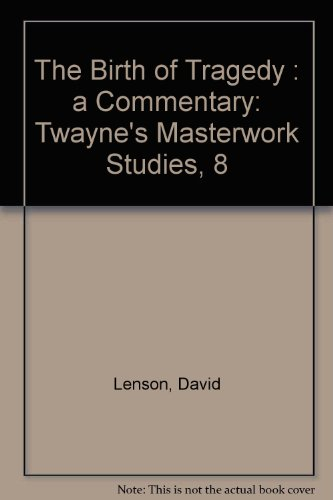 9780805779684: The Birth of Tragedy: A Commentary (Twayne's Masterwork Studies)