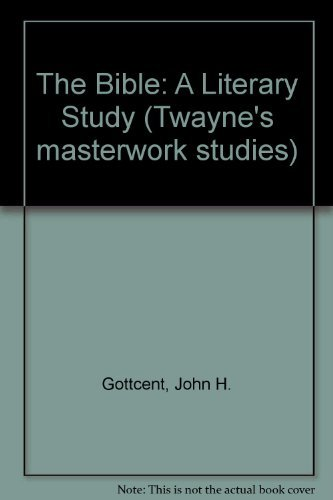 The Bible: A Literary Study (Twayne's Masterwork Studies Series): Gottcent, John H.