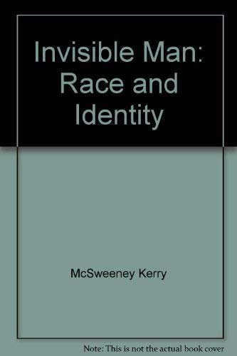 Invisible Man: Race and Identity: McSweeney, Kerry