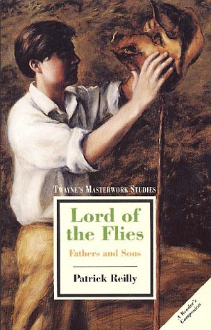 Lord of the Flies: Fathers and Sons (Twayne's Masterwork Studies): Patrick Reilly