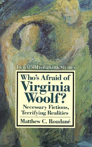 9780805781052: Who's Afraid of Virginia Woolf?: Necessary Fictions, Terrifying Realities (Twayne's Masterwork Studies)