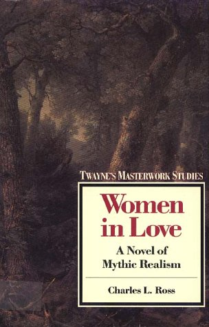 9780805781069: Women in Love: A Novel of Mythic Realism (Twayne's Masterwork Studies)