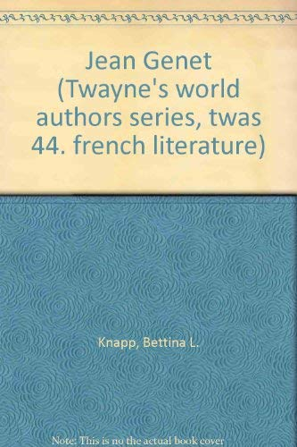 Jean Genet (Twayne's World Authors Series) (9780805782400) by Bettina L. Knapp