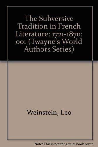 The Subversive Tradition in French Literature, 1721-1870: Leo Weinstein