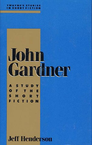 Studies in Short Fiction Series: John Gardner (0805783261) by Jeff Henderson
