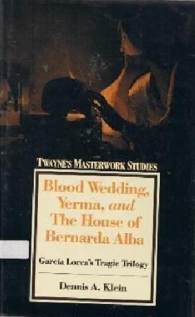 9780805783513: Blood Wedding, Yerma, and the House of Bernarda Alba: Garcia Lorca's Tragic Trilogy (Twayne's Masterwork Studies)