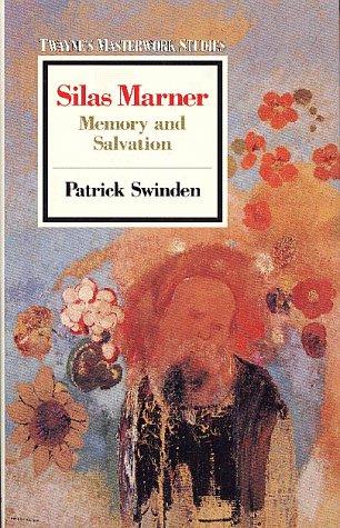 Silas Marner: Memory and Salvation (Twayne's Masterwork Studies): Patrick Swinden