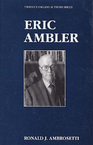 English Authors Series: Eric Ambler: Anbrosetti, Ronald J,