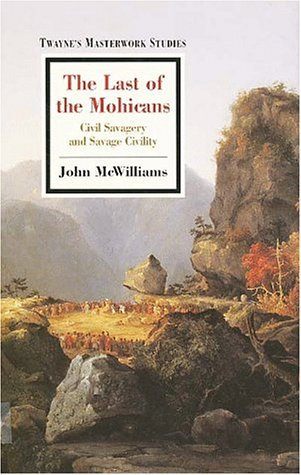 The Last of the Mohicans: Civil Savagery and Savage Civility (Twayne's Masterwork Studies): ...