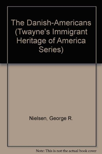 9780805784190: The Danish-Americans (Twayne's Immigrant Heritage of America Series)