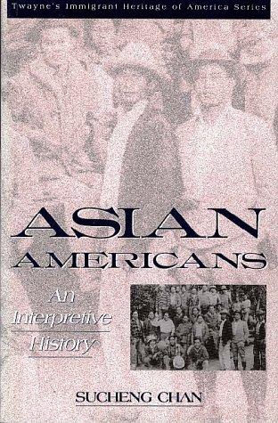 9780805784268: Asian Americans: An Interpretive History (Twayne's Immigrant Heritage of America Series)