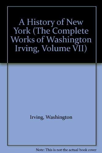 9780805785142: A History of New York (The Complete Works of Washington Irving, Volume VII)
