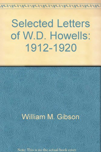 The Selected Letters of W. D. Howells, 1912-1920