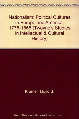 Nationalism: Political Cultures in Europe and America,: Lloyd S. Kramer