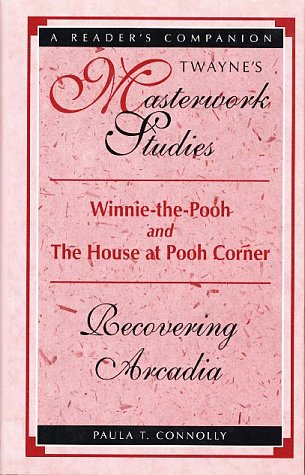 Winnie-The-Pooh and the House at Pooh Corner: Recovering Arcadia (Twayne's Masterworks Studies...