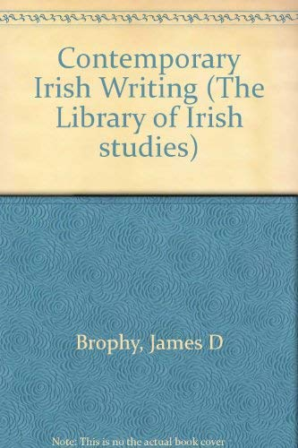 Contemporary Irish Writing (The Library of Irish: James D Brophy,
