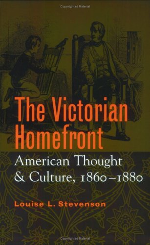 The Victorian Homefront: American Thought and Culture, 1860-1880 (Twayne's American Thought ...