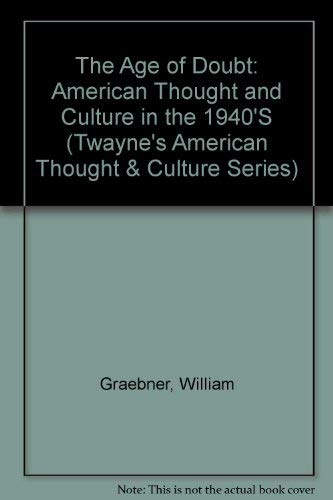 9780805790702: The Age of Doubt: American Thought and Culture in the 1940's (Twayne's American Thought & Culture Series)