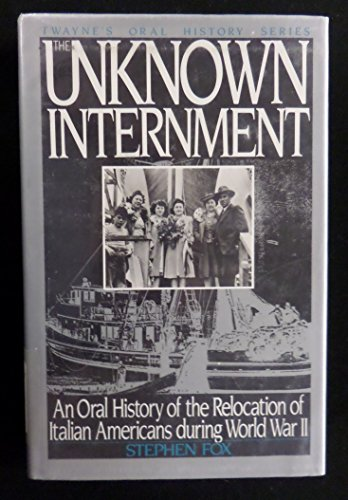 9780805791082: The Unknown Internment: An Oral History of the Relocation of Italian Americans During World War II (Twayne's Oral History Series)