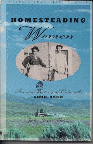 Homesteading Women: An Oral History of Colorado, 1890-1950 (Twayne's Oral History Series): ...