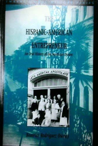 The Hispanic-American Entrepreneur: An Oral History of: Beatrice Rodriguez Owsley